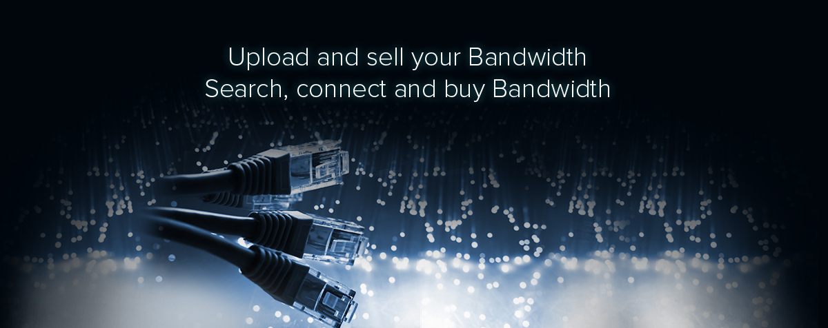 Upload and sell your Bandwidth,Search, connect and buy Bandwidth